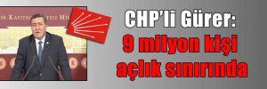 CHP'li Gürer: 9 milyon kişi açlık sınırında