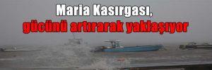 Maria Kasırgası, gücünü artırarak yaklaşıyor