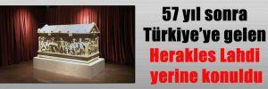 57 yıl sonra Türkiye'ye gelen Herakles Lahdi yerine konuldu