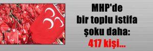 MHP'de bir toplu istifa şoku daha: 417 kişi…