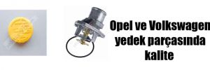 Opel ve Volkswagen yedek parçasında kalite