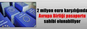 2 milyon euro karşılığında Avrupa Birliği pasaportu sahibi olunabiliyor