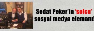 Sedat Peker'in 'solcu' sosyal medya elemanı!