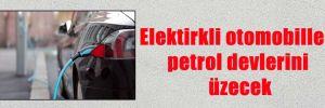 Elektirkli otomobiller petrol devlerini üzecek