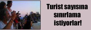 Turist sayısına sınırlama istiyorlar!