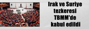 Irak ve Suriye tezkeresi TBMM'de kabul edildi