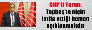 CHP'li Torun: Topbaş'ın niçin istifa ettiği hemen açıklanmalıdır