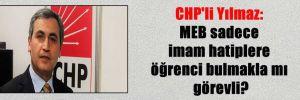 CHP'li Yılmaz: MEB sadece imam hatiplere öğrenci bulmakla mı görevli?