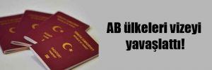 AB ülkeleri vizeyi yavaşlattı!