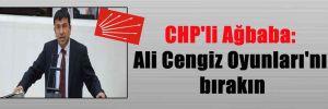 CHP'li Ağbaba: Ali Cengiz Oyunları'nı bırakın