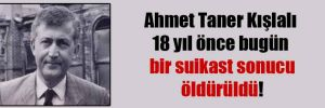 Ahmet Taner Kışlalı 18 yıl önce bugün bir suikast sonucu öldürüldü!