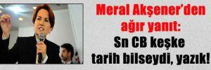 Meral Akşener'den ağır yanıt: Sn CB keşke tarih bilseydi, yazık!