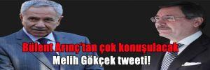 Bülent Arınç'tan çok konuşulacak Melih Gökçek tweeti!