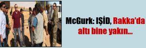 McGurk: IŞİD, Rakka'da altı bine yakın…
