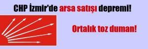 CHP İzmir'de arsa satışı depremi! Ortalık toz duman!