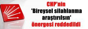 CHP'nin 'Bireysel silahlanma araştırılsın' önergesi reddedildi