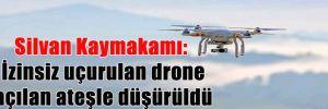 Silvan Kaymakamı: İzinsiz uçurulan drone açılan ateşle düşürüldü