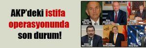 AKP'deki istifa operasyonunda son durum!