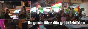 Bu görüntüler dün gece Erbil'den…