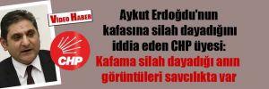 Aykut Erdoğdu'nun kafasına silah dayadığını iddia eden CHP üyesi: Kafama silah dayadığı anın görüntüleri savcılıkta var