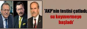 'AKP'nin testisi çatladı, su koyuvermeye başladı'