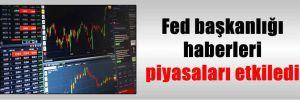 Fed başkanlığı haberleri piyasaları etkiledi