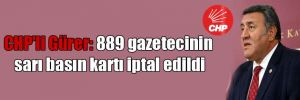 CHP'li Gürer: 889 gazetecinin sarı basın kartı iptal edildi