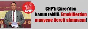 CHP'li Gürer'den kanun teklifi: Emeklilerden muayene ücreti alınmasın!