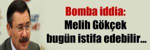 Bomba iddia: Melih Gökçek bugün istifa edebilir…