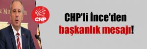 CHP'li İnce'den başkanlık mesajı!