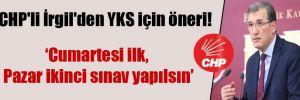 CHP'li İrgil'den YKS için öneri!