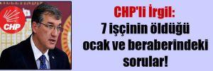 CHP'li İrgil: 7 işçinin öldüğü ocak ve beraberindeki sorular!