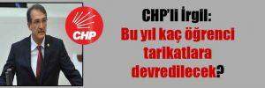 CHP'li İrgil: Bu yıl kaç öğrenci tarikatlara devredilecek?