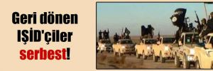 Geri dönen IŞİD'çiler serbest!