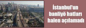 İstanbul'un banliyö hatları halen açılamadı