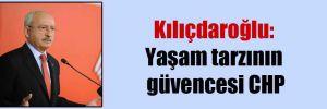 Kılıçdaroğlu: Yaşam tarzının güvencesi CHP