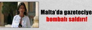 Malta'da gazeteciye bombalı saldırı!