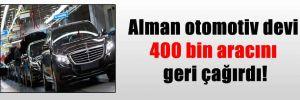 Alman otomotiv devi 400 bin aracını geri çağırdı!