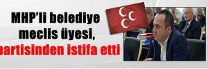 MHP'li belediye meclis üyesi, partisinden istifa etti