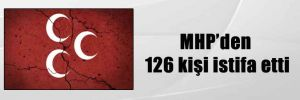 MHP'den 126 kişi istifa etti