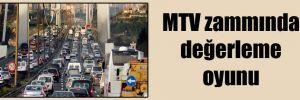 MTV zammında değerleme oyunu