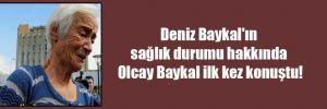 Deniz Baykal'ın sağlık durumu hakkında Olcay Baykal ilk kez konuştu!