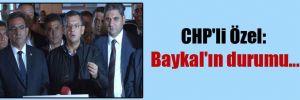 CHP'li Özel: Baykal'ın durumu…