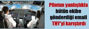 Pilotun yanlışlıkla bütün ekibe gönderdiği email THY'yi karıştırdı