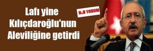 Lafı yine Kılıçdaroğlu'nun Aleviliğine getirdi
