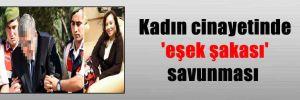 Kadın cinayetinde 'eşek şakası' savunması