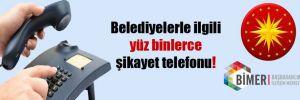 Belediyelerle ilgili yüz binlerce şikayet telefonu!