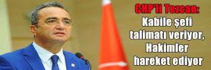 CHP'li Tezcan: Kabile şefi talimatı veriyor, Hakimler hareket ediyor