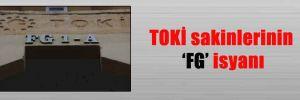 TOKİ sakinlerinin 'FG' isyanı
