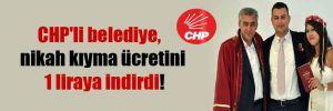 CHP'li belediye,  nikah kıyma ücretini 1 liraya indirdi!